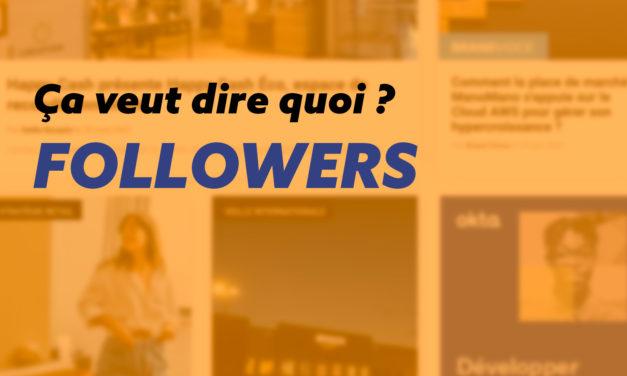 Tout savoir sur les followers : définition et explication