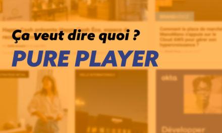 Qu'est-ce qu'un pure player ? définition