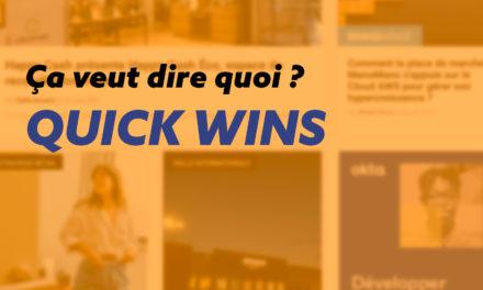 Les quick wins, qu'est-ce que c'est ?