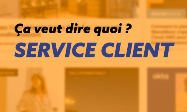 Service client, explications et résultats